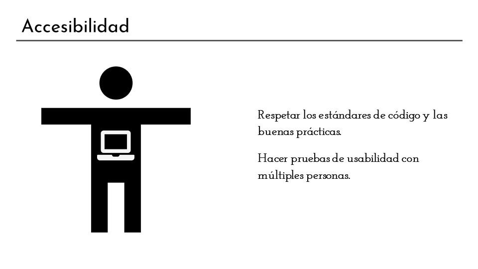Diapositiva para destacar que lo más básico que se puede hacer para cuidar la accesibilidad web es respetar los estándares de código y las buenas prácticas de programación. Además es necesario hacer pruebas de usabilidad con diferentes personas