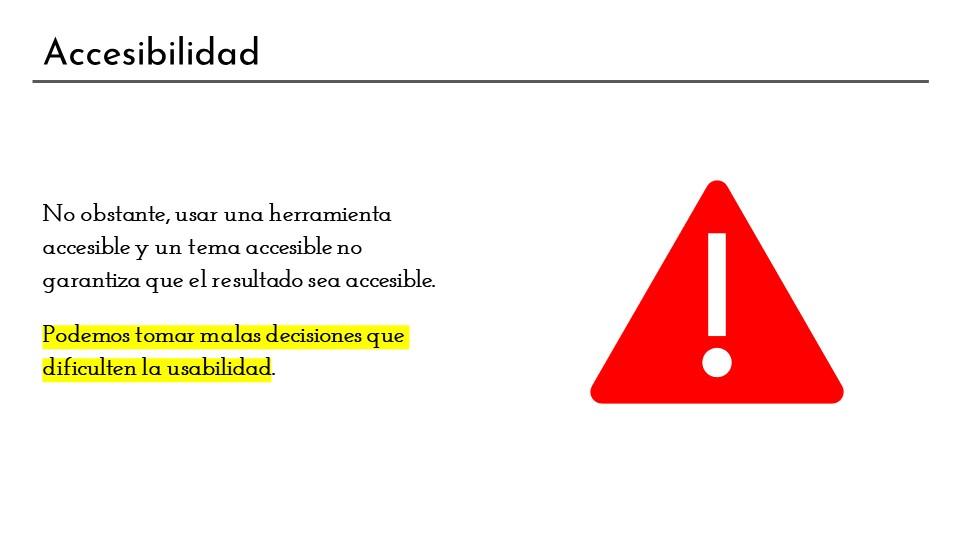 Diapositiva sobre que las malas decisiones sobre diseño pueden estropear la accesibilidad de una herramienta accesible